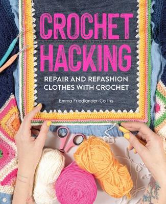 Crochet Hacking: Repair and Refashion Clothes with Crochet (Paperback)