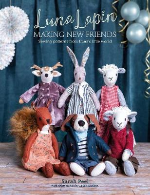 Luna Lapin: Making New Friends: Sewing patterns from Luna's little world (Paperback)
