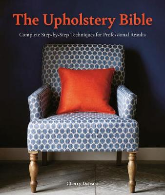 The Upholstery Bible: Complete Step-by-Step Techniques for Professional Results (Paperback)