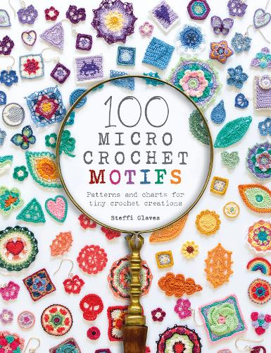 100 Micro Crochet Motifs: Patterns and charts for tiny crochet creations (Paperback)