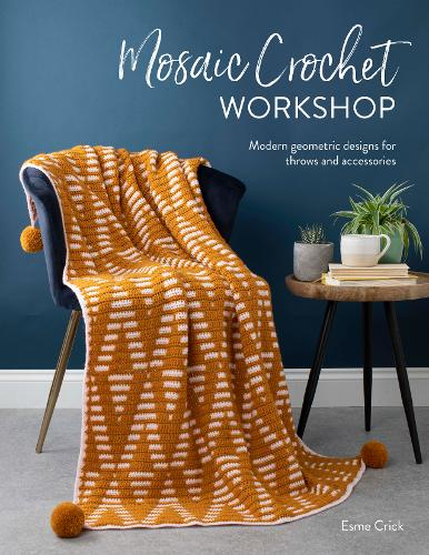 Mosaic Crochet Workshop: Modern geometric designs for throws and accessories (Paperback)
