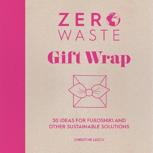 Zero Waste: Gift Wrap: 30 ideas for furoshiki and other sustainable solutions - Zero Waste 1 (Paperback)