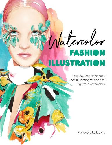 Watercolor Fashion Illustration: Step-by-step techniques for illustrating fashion and figures in watercolors (Paperback)