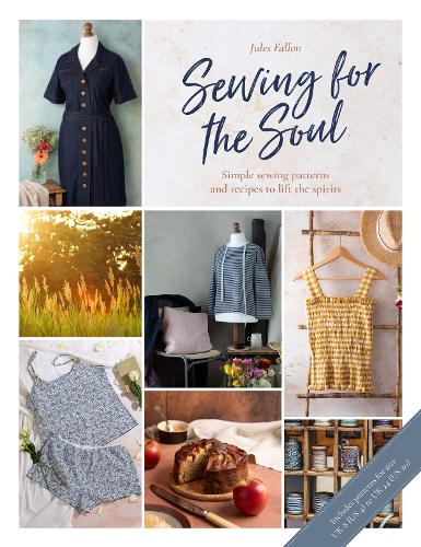 Sewing For The Soul: Simple sewing patterns and recipes to lift the spirits (Paperback)