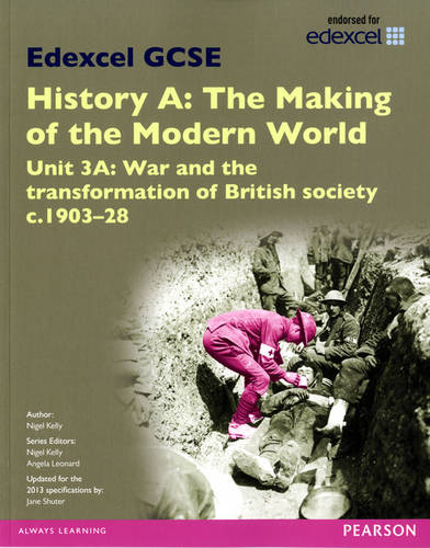 Edexcel GCSE History A The Making of the Modern World: Unit 3A War and the transformation of British society c1903-28 SB 2013 - Edexcel GCSE MW History 2013 (Paperback)