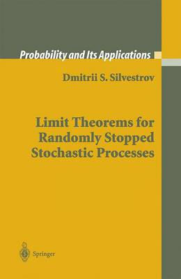 Limit Theorems for Randomly Stopped Stochastic Processes - Probability and Its Applications (Paperback)