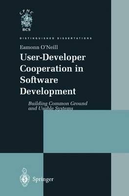 User-Developer Cooperation in Software Development: Building Common Ground and Usable Systems - Distinguished Dissertations (Paperback)