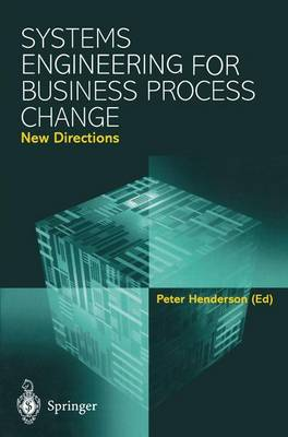 Systems Engineering for Business Process Change: New Directions: Collected Papers from the EPSRC Research Programme (Paperback)