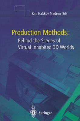 Production Methods: Behind the Scenes of Virtual Inhabited 3D Worlds (Paperback)