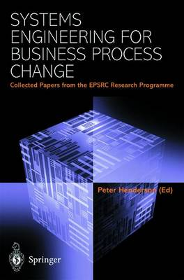 Systems Engineering for Business Process Change: Collected Papers from the EPSRC Research Programme (Paperback)