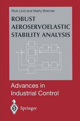 Robust Aeroservoelastic Stability Analysis: Flight Test Applications - Advances in Industrial Control (Paperback)