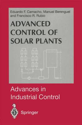 Advanced Control of Solar Plants - Advances in Industrial Control (Paperback)