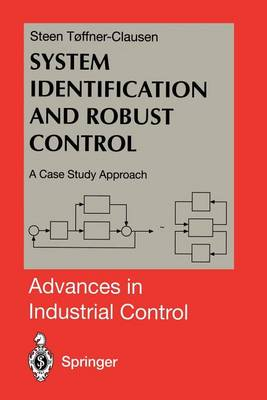 System Identification and Robust Control: A Case Study Approach - Advances in Industrial Control (Paperback)