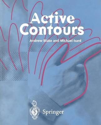 Active Contours: The Application of Techniques from Graphics, Vision, Control Theory and Statistics to Visual Tracking of Shapes in Motion (Paperback)