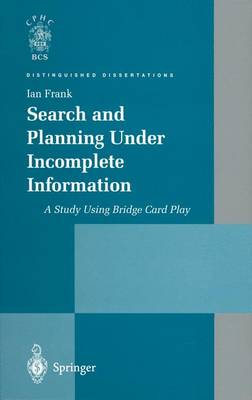 Search and Planning Under Incomplete Information: A Study Using Bridge Card Play - Distinguished Dissertations (Paperback)