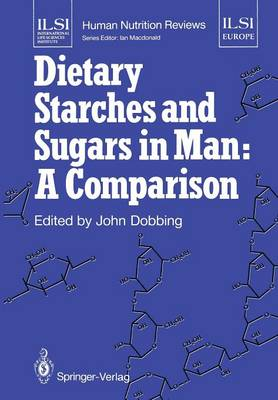Dietary Starches and Sugars in Man: A Comparison - ILSI Human Nutrition Reviews (Paperback)