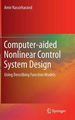Computer-aided Nonlinear Control System Design: Using Describing Function Models (Hardback)