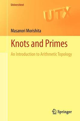 Knots and Primes: An Introduction to Arithmetic Topology - Universitext (Paperback)