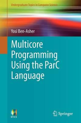 Multicore Programming Using the ParC Language - Undergraduate Topics in Computer Science (Paperback)