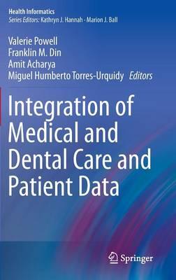 Integration of Medical and Dental Care and Patient Data - Health Informatics 3 (Hardback)