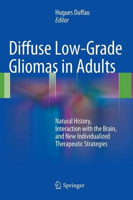 Diffuse Low-Grade Gliomas in Adults: Natural History, Interaction with the Brain, and New Individualized Therapeutic Strategies (Hardback)