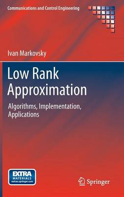 Low Rank Approximation: Algorithms, Implementation, Applications - Communications and Control Engineering (Hardback)