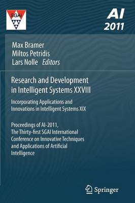 Research and Development in Intelligent Systems XXVIII: Incorporating Applications and Innovations in Intelligent Systems XIX Proceedings of AI-2011, the Thirty-first SGAI International Conference on Innovative Techniques and Applications of Artificial Intelligence (Paperback)