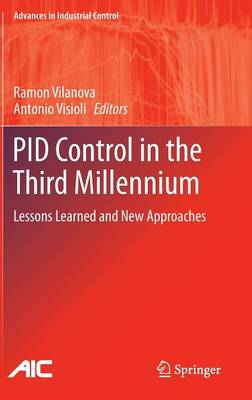 PID Control in the Third Millennium: Lessons Learned and New Approaches - Advances in Industrial Control (Hardback)