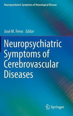 Neuropsychiatric Symptoms of Cerebrovascular Diseases - Neuropsychiatric Symptoms of Neurological Disease (Hardback)