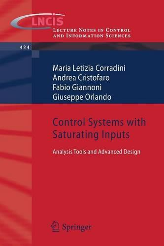 Control Systems with Saturating Inputs: Analysis Tools and Advanced Design - Lecture Notes in Control and Information Sciences 424 (Paperback)
