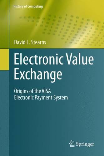 Electronic Value Exchange: Origins of the VISA Electronic Payment System - History of Computing (Paperback)
