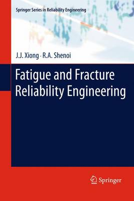 Fatigue and Fracture Reliability Engineering - Springer Series in Reliability Engineering (Paperback)