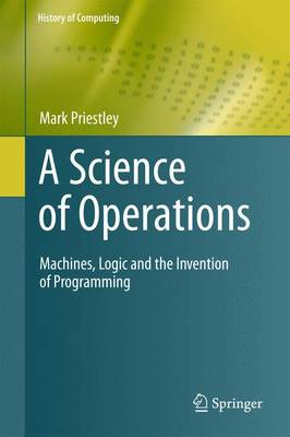 A Science of Operations: Machines, Logic and the Invention of Programming - History of Computing (Paperback)