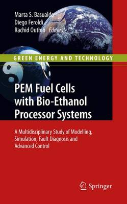 PEM Fuel Cells with Bio-Ethanol Processor Systems: A Multidisciplinary Study of Modelling, Simulation, Fault Diagnosis and Advanced Control - Green Energy and Technology (Paperback)