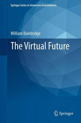 The Virtual Future - Springer Series in Immersive Environments (Paperback)