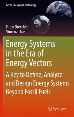 Energy Systems in the Era of Energy Vectors: A Key to Define, Analyze and Design Energy Systems Beyond Fossil Fuels - Green Energy and Technology (Paperback)