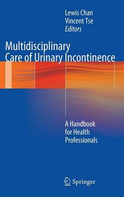 Multidisciplinary Care of Urinary Incontinence: A Handbook for Health Professionals (Hardback)