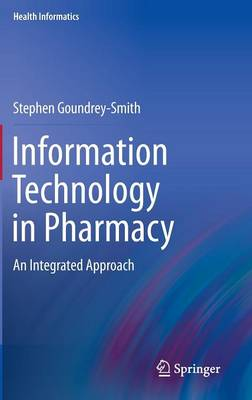 Information Technology in Pharmacy: An Integrated Approach - Health Informatics (Hardback)