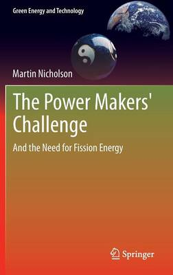The Power Makers' Challenge: And the Need for Fission Energy - Green Energy and Technology (Hardback)