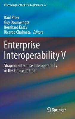 Enterprise Interoperability V: Shaping Enterprise Interoperability in the Future Internet - Proceedings of the I-ESA Conferences 6 (Hardback)