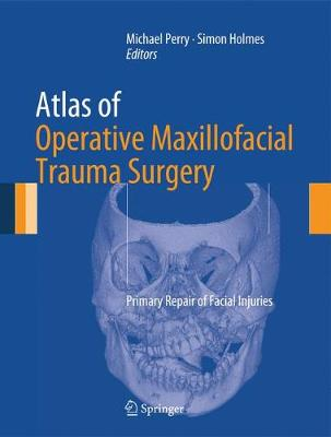 Atlas of Operative Maxillofacial Trauma Surgery: Primary Repair of Facial Injuries (Hardback)