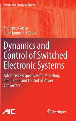 Dynamics and Control of Switched Electronic Systems: Advanced Perspectives for Modeling, Simulation and Control of Power Converters - Advances in Industrial Control (Hardback)