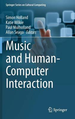 Music and Human-Computer Interaction - Springer Series on Cultural Computing (Hardback)