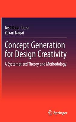 Concept Generation for Design Creativity: A Systematized Theory and Methodology (Hardback)