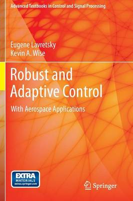 Robust and Adaptive Control: With Aerospace Applications - Advanced Textbooks in Control and Signal Processing