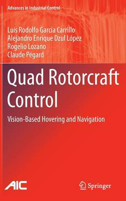 Quad Rotorcraft Control: Vision-Based Hovering and Navigation - Advances in Industrial Control (Hardback)