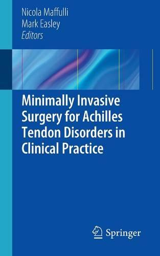 Minimally Invasive Surgery for Achilles Tendon Disorders in Clinical Practice (Paperback)