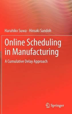 Online Scheduling in Manufacturing: A Cumulative Delay Approach (Hardback)