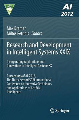 Research and Development in Intelligent Systems XXIX: Incorporating Applications and Innovations in Intelligent Systems XX Proceedings of AI-2012, The Thirty-second SGAI International Conference on Innovative Techniques and Applications of Artificial Intelligence (Paperback)
