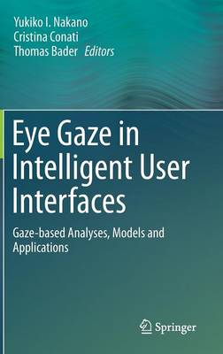 Eye Gaze in Intelligent User Interfaces: Gaze-based Analyses, Models and Applications (Hardback)